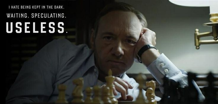 One of my favorite quotes from season 1 of House of Cards