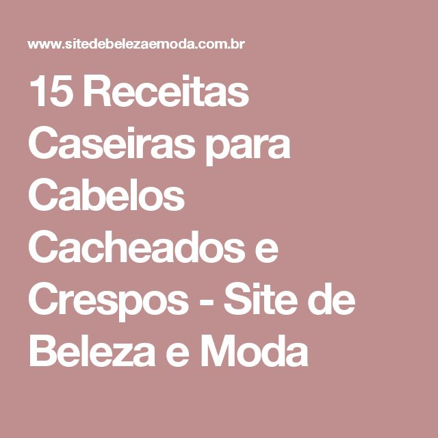 15 Receitas Caseiras para Cabelos Cacheados e Crespos - Site de Beleza e Moda