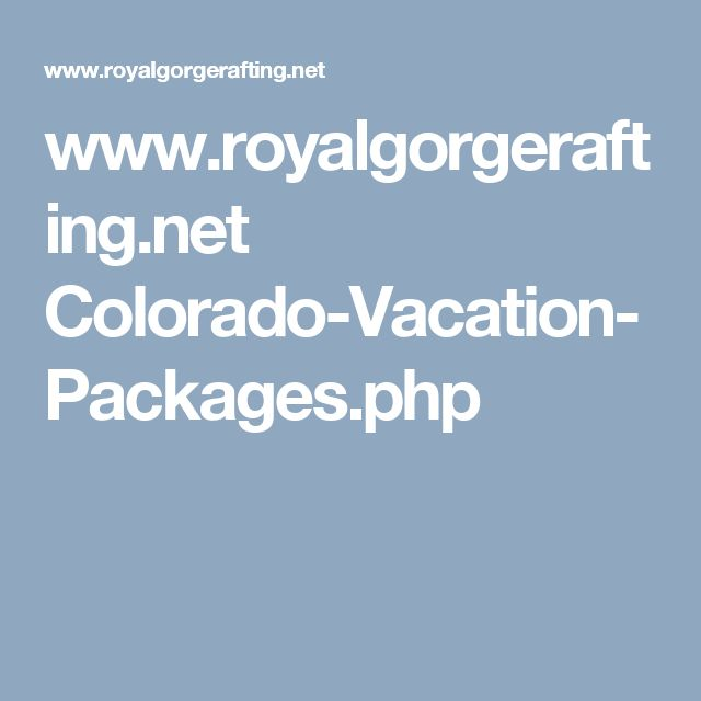 www.royalgorgerafting.net Colorado-Vacation-Packages.php