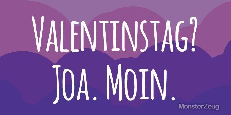 """""""Valentinstag? Joa. Moin."""" Via: Valentinstag Sprüche Generator - Deine digitale Grußkarte auf Knopfdruck: Füttere unseren Valentinstag-Spruchgenerator und lasse Dir im Handumdrehen einen originellen oder total ausgeflippten Spruch ausspucken. #monsterzeug #Valentinstag"""