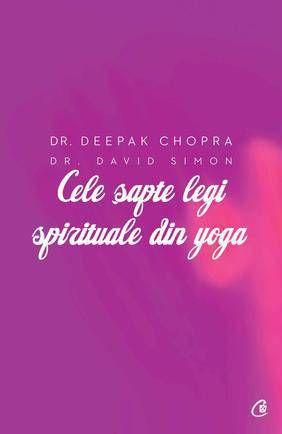 Cele sapte legi spirituale din yoga. Ghid practic pentru vindecarea trupului, a mintii si a spiritului