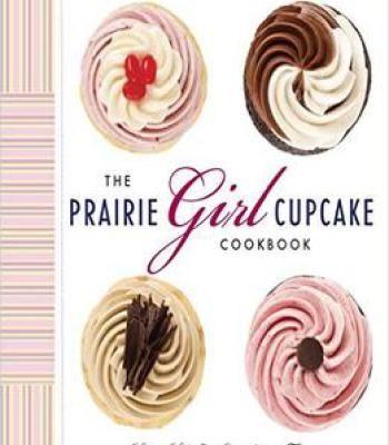 The Prairie Girl Cupcake Cookbook: Living Life One Cupcake At A Time PDF