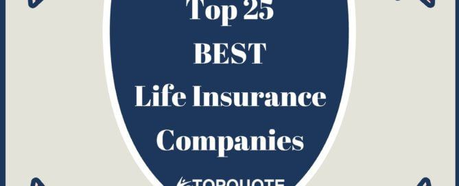 Top 25 Best Life Insurance Companies: The Ultimate Online Guide