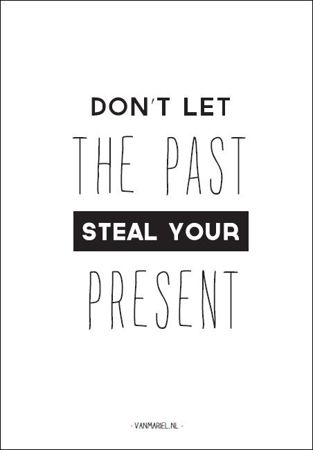 Don't let the past steal your present - Buy it at www.vanmariel.nl - Card € 1,25 Poster € 3,50 Big Poster € 7,50