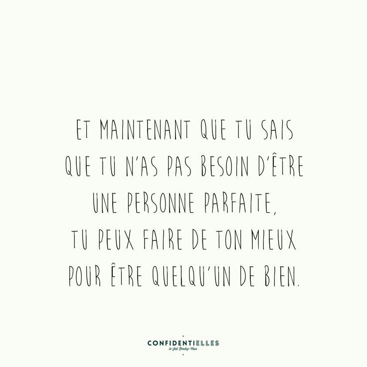 And now that you know you don't have to be a perfect person, you can do your best to be a good person. Pour moi, tu es parfait
