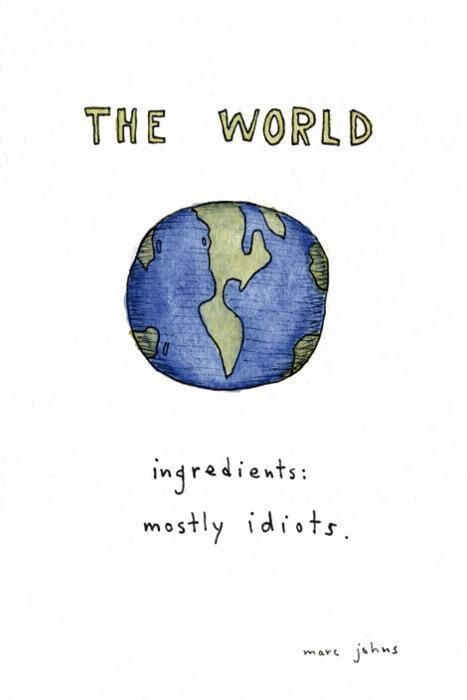 The world, ingredients, mostly idiots - Marc Johns