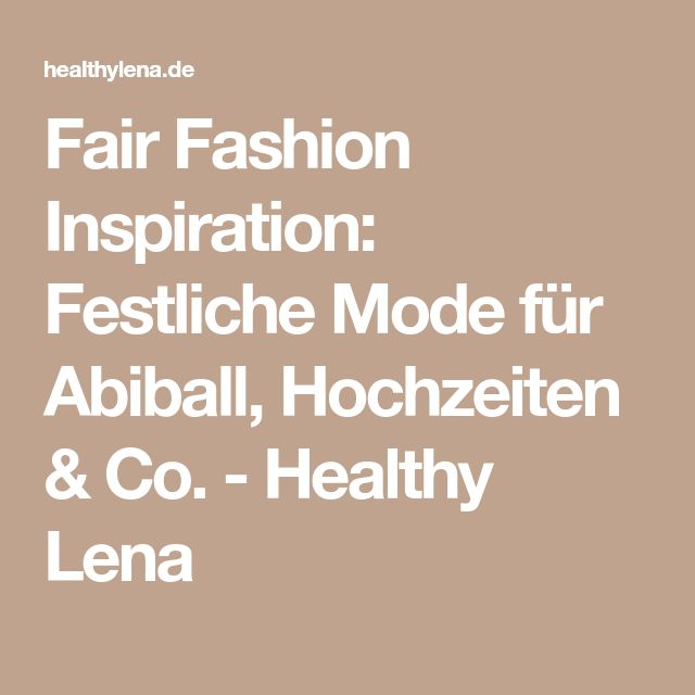 Fair Fashion Inspiration: Festliche Mode für Abiball, Hochzeiten & Co. - Healthy Lena