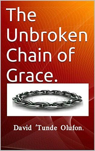 The Unbroken Chain of Grace. by Femi Olufon, http://www.amazon.co.uk/dp/B00WGBMU9A/ref=cm_sw_r_pi_dp_ig2nvb09DCSZN/279-8456258-6122503