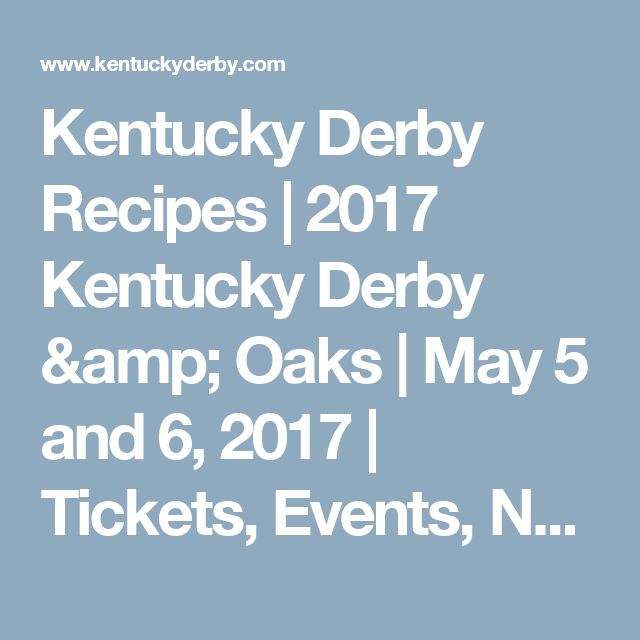 Kentucky Derby Recipes   2017 Kentucky Derby & Oaks     May 5 and 6, 2017     Tickets, Events, News
