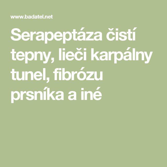 Serapeptáza čistí tepny, lieči karpálny tunel, fibrózu prsníka a iné