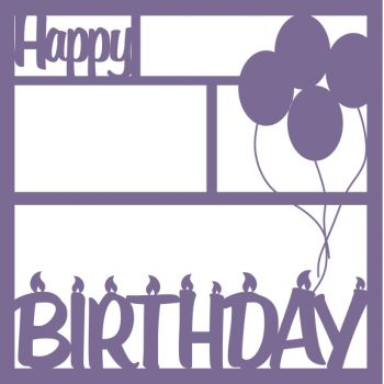 Happy Birthday Candles/Balloons - 12 x 12 Laser Die Cut Scrapbook Overlay