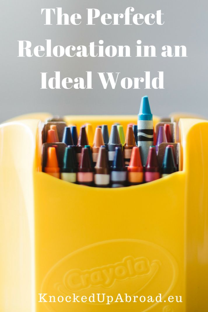 The Perfect Relocation in an Ideal World | Knocked Up Abroad