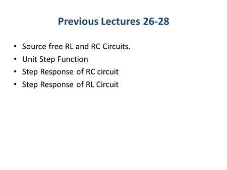 Previous Lectures Source free RL and RC Circuits.>