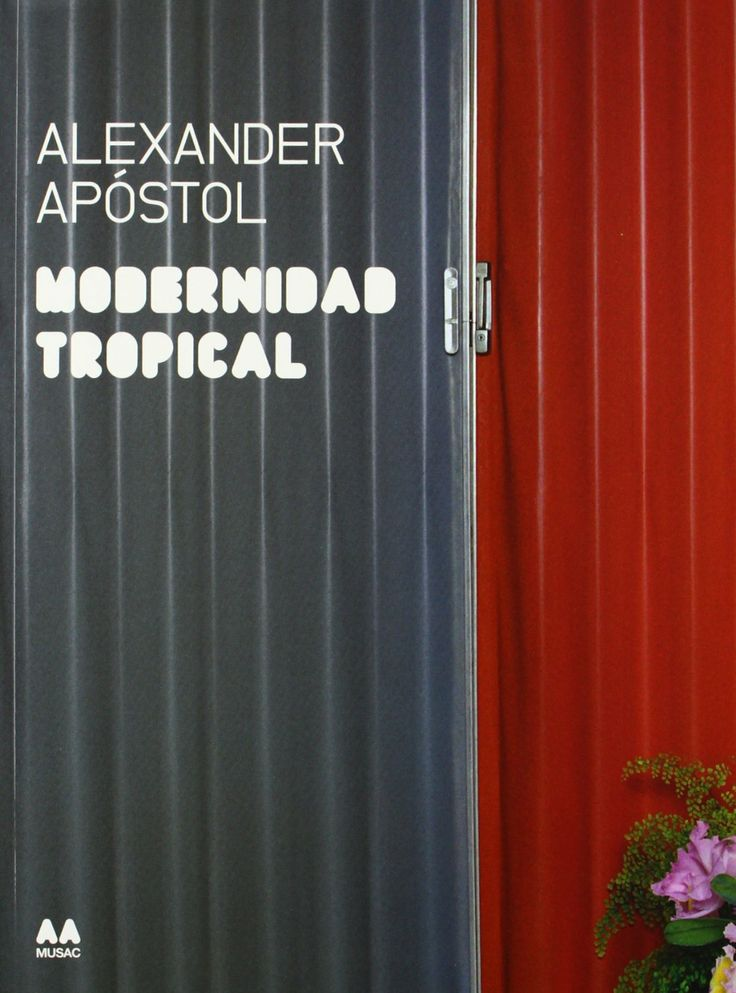 Modernidad tropical : Alexander Apóstol. Bibsys: http://ask.bibsys.no/ask/action/show?kid=biblio&cmd=reload&pid=102679878