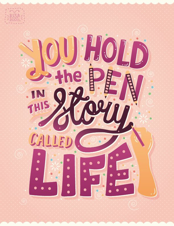 """""""You hold the pen in the story called life."""" Risa Rodil   Design, Illustration & Typography. Quote."""