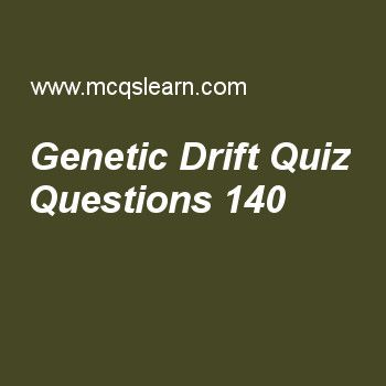 Learn quiz on genetic drift, MCAT quiz 140 to practice. Free genetic drift MCQs with answers. Practice MCQs to test knowledge on, genetic drift, genes on y chromosome, adaptation and specialization, peptide linkage, deoxyribonucleic acid (dna) worksheets.  Free genetic drift worksheet has multiple choice quiz questions as genetic drift is mechanism of, answer key with choices as replication, transcription, translation and evolution to test study skills. For eLearning, study online meiosis..