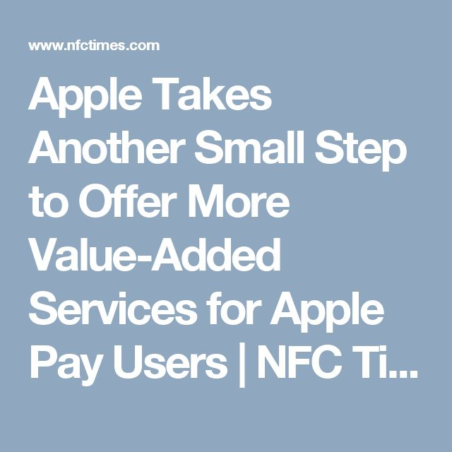 Apple Takes Another Small Step to Offer More Value-Added Services for Apple Pay Users | NFC Times – Near Field Communication and all contactless technology.