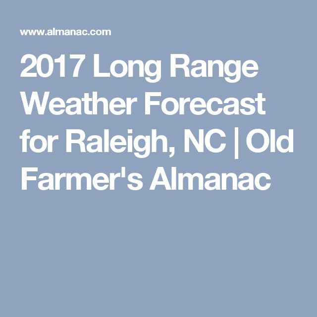 2017 Long Range Weather Forecast for Raleigh, NC | Old Farmer's Almanac