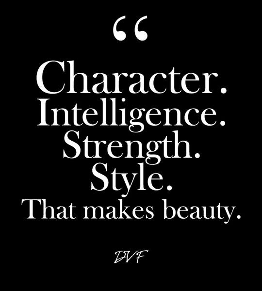 """Character. Intelligence. Strength. Style. That makes beauty."" - DVF - Glam Quotes for Every Fashion Lover - Photos"