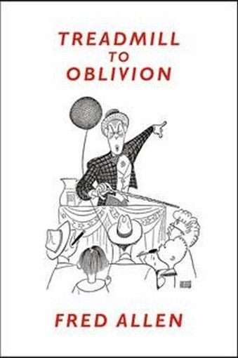 Treadmill to Oblivion, by Fred Allen (Hardcover)
