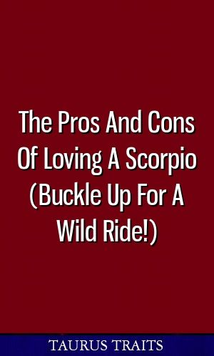 The Pros And Cons Of Loving A Scorpio (Buckle Up For A