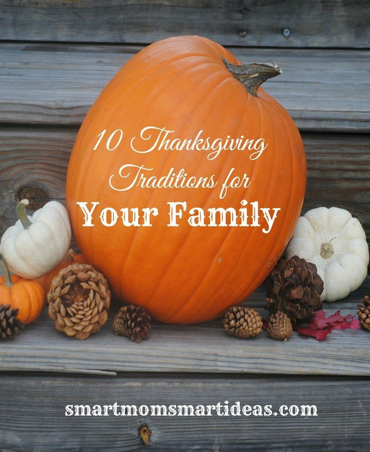 10 Thanksgiving Traditions For Your Family.  Start a new family tradition this year.