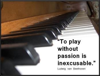 """Beethoven's Quote:  """"To play without passion is inexcusable""""......and how true that is!! :)"""