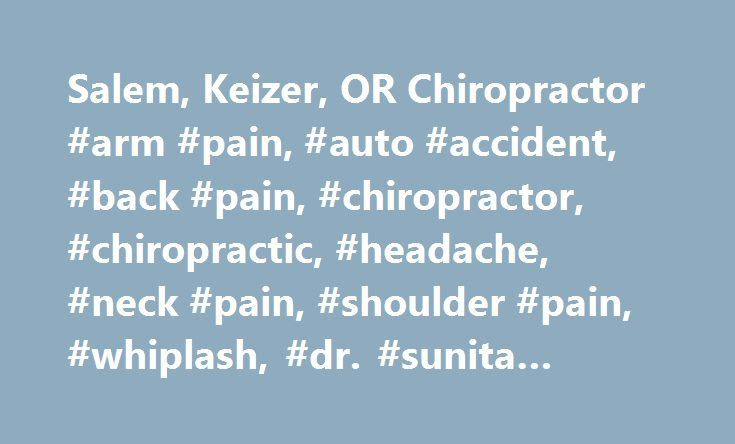 Salem, Keizer, OR Chiropractor #arm #pain, #auto #accident, #back #pain, #chiropractor, #chiropractic, #headache, #neck #pain, #shoulder #pain, #whiplash, #dr. #sunita #bhasin http://west-virginia.remmont.com/salem-keizer-or-chiropractor-arm-pain-auto-accident-back-pain-chiropractor-chiropractic-headache-neck-pain-shoulder-pain-whiplash-dr-sunita-bhasin/  # Salem, OR Chiropractor First Choice Chiropractic & Rehabilitation PC Welcome to our clinic. * We specialize in auto work injuries and…