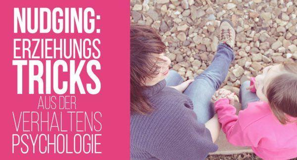 Nudging: Erziehungstipps aus der Verhaltenspsychologie