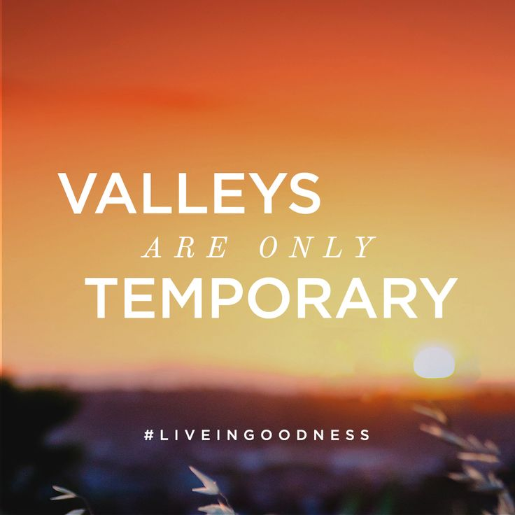 Valleys are only temporary. #LiveInGoodness