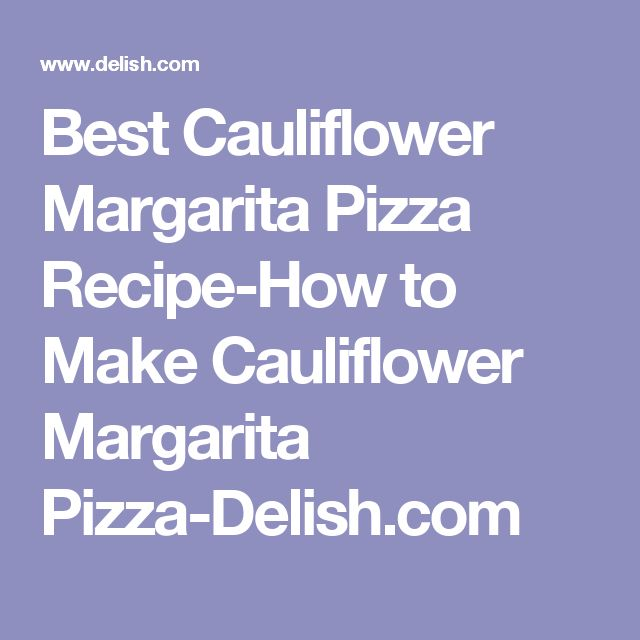Best Cauliflower Margarita Pizza Recipe-How to Make Cauliflower Margarita Pizza-Delish.com