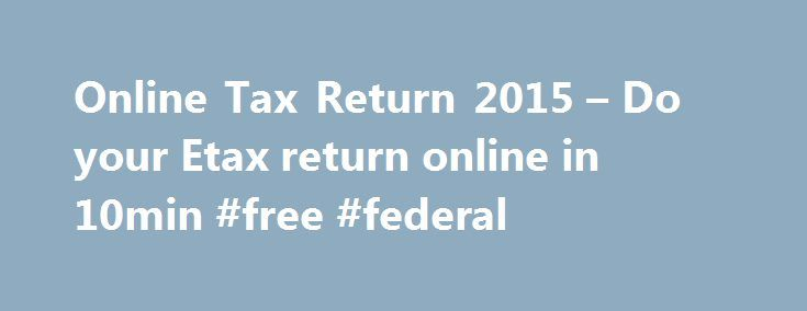 Online Tax Return 2015 – Do your Etax return online in 10min #free #federal http://incom.remmont.com/online-tax-return-2015-do-your-etax-return-online-in-10min-free-federal/  #online submission of income tax return # 2016 Online Tax Return: The Best Way to Do Your Taxes in 2016 Most people finish the online tax return in under 15 minutes The step-by-step Etax 2016 online tax return lets you choose the sections you need, saving you time and trouble. Fast easy online tax return Continue…