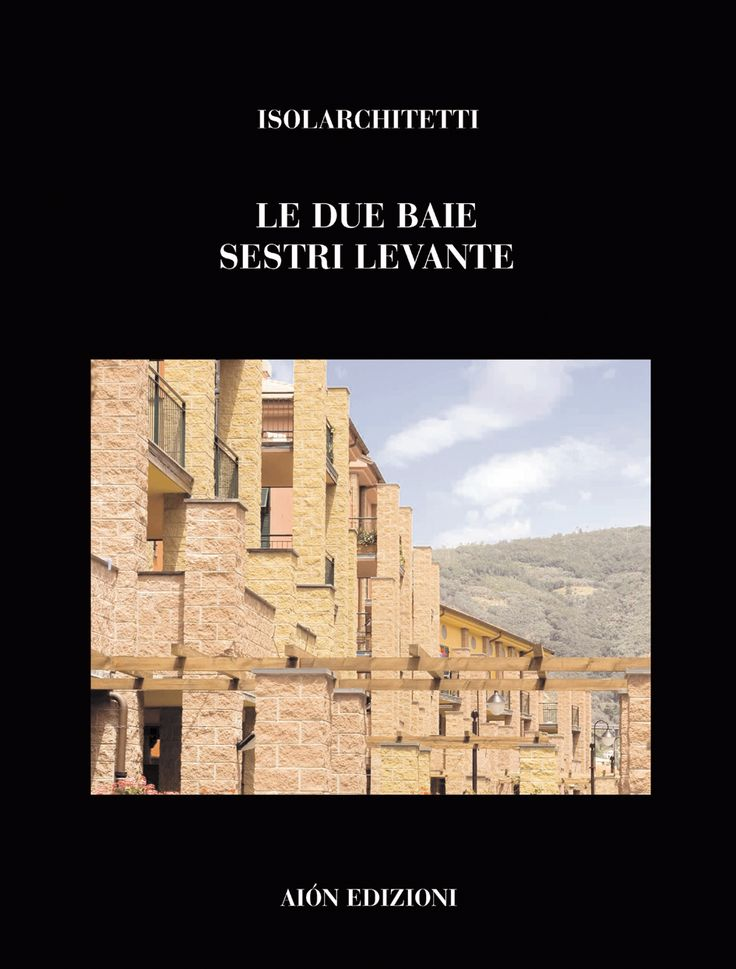 ISOLARCHITETTI SESTRI LEVANTE LE DUE BAIE Edited by Francesco Fera Essays by Stefano Fera, Aimaro Isola, Flavio Bruna size 24,5x32,5 pages: 96 ISBN 978-88-88149-46-2