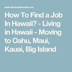 How To Find a Job In Hawaii? - Living in Hawaii - Moving to Oahu, Maui, Kauai, Big Island
