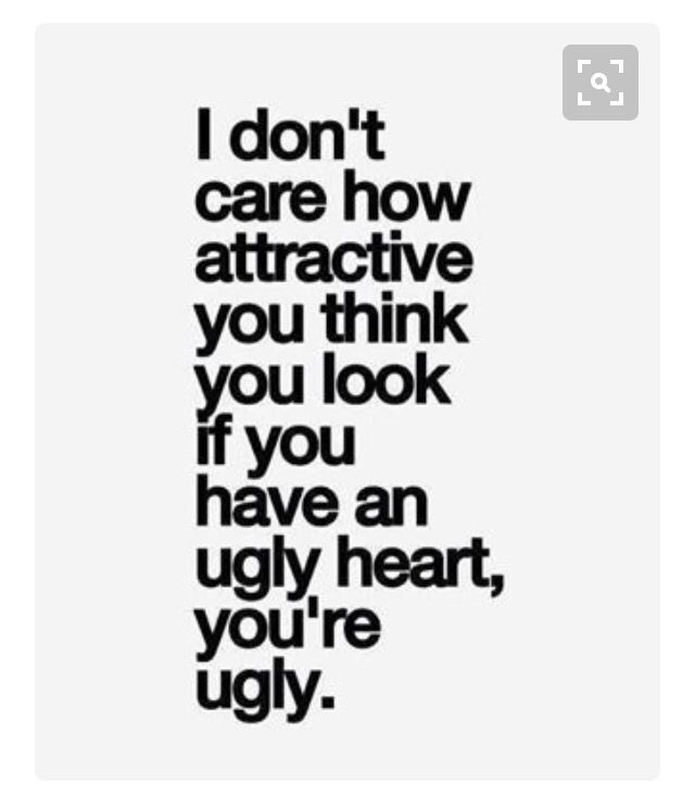 If you have an ugly heart you're ugly in my eyes. Conceited people are fake, liars and people who aren't happy with themselves and thrive to make others unhappy!