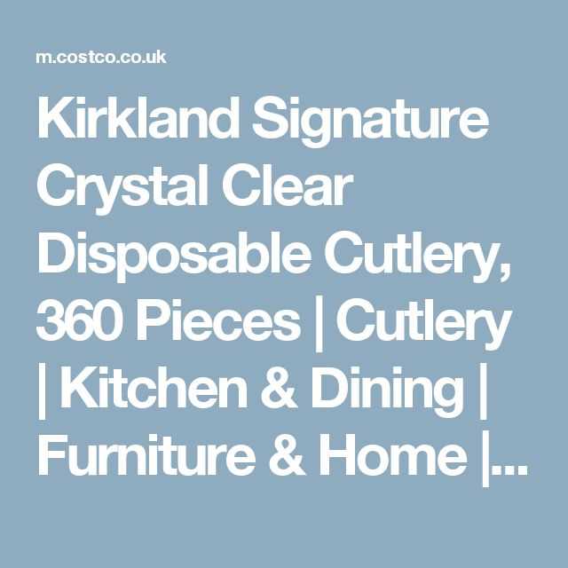 Kirkland Signature Crystal Clear Disposable Cutlery, 360 Pieces | Cutlery | Kitchen & Dining | Furniture & Home | Costco Mobile UK