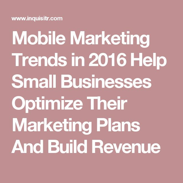 Mobile Marketing Trends in 2016 Help Small Businesses Optimize Their Marketing Plans And Build Revenue