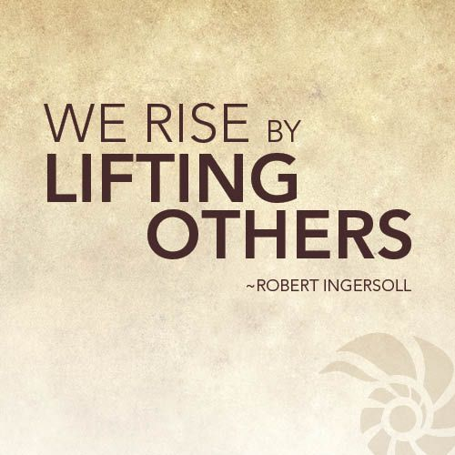 We rise by lifting others. -Robert Ingersoll  You can get your Thrive for FREE! How much better can it get?! Feel great every day and not even have to pay for it at ThriveSense.Le-Vel.com