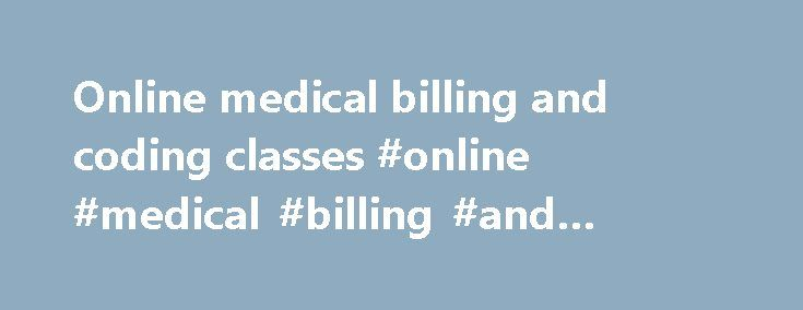 Online medical billing and coding classes #online #medical #billing #and #coding #classes http://india.nef2.com/online-medical-billing-and-coding-classes-online-medical-billing-and-coding-classes/  # Medical Billing Classes | Medical Coding | Medical Billing We provide Medical billing and Coding classes, training materials, medical billing materials, account receivable, medical insurance billing details free. Medical Coding and Billing Certificate — Hunter College The Certificate program in…
