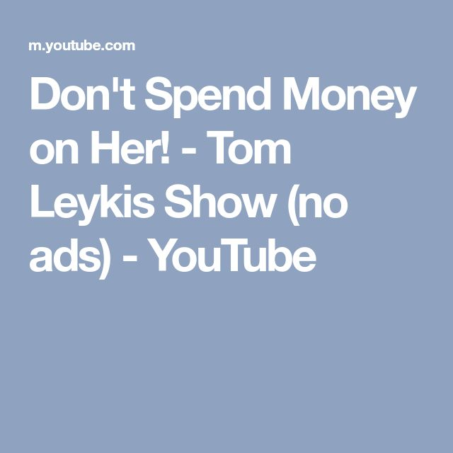 Don't Spend Money on Her! - Tom Leykis Show (no ads) - YouTube