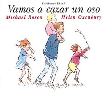 Vamos a cazar un Oso de Michael Rosen y Helen Oxenbury. Libro basado en la versión del poeta Michael Rosen de una canción de tradición inglesa, cuenta como un padre con sus hijos salen a cazar un oso. Atraviesan un campo de pastos verdes, un río profundo, un bosque oscuro, y entre ellos no hay ningún miedoso. Hasta que entran en la cueva tenebrosa y se topan con dos ojos que miran rabiosos...     L/Bc EKA vam