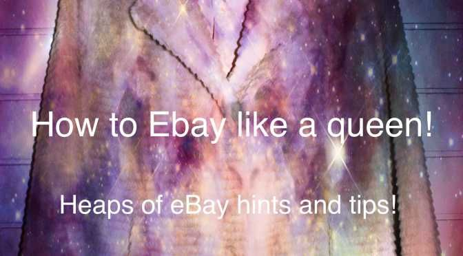 How to reign as an eBay queen!  Hints and tips to conquer eBay!