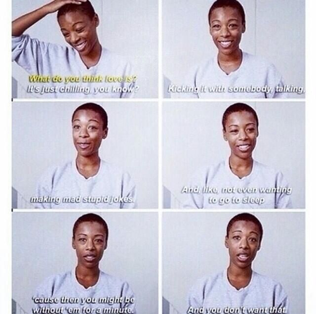 What is love to you? -Poussey from Orange is the New Black