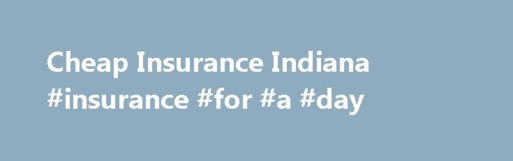 Cheap Insurance Indiana #insurance #for #a #day http://insurance.remmont.com/cheap-insurance-indiana-insurance-for-a-day/  #cheap car insurance rate # Cheap Insurance Indiana Driving in Indiana: Statewide Stats Insurance Facts Indiana's 12-month average car insurance premium, as of December 2013, was $1,202. The most populated cities are Indianapolis and Fort Wayne. The rates will be a bit higher in those cities, due to the higher number of drivers, but more […]The post Cheap Insurance…