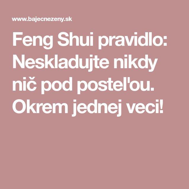 Feng Shui pravidlo: Neskladujte nikdy nič pod posteľou. Okrem jednej veci!