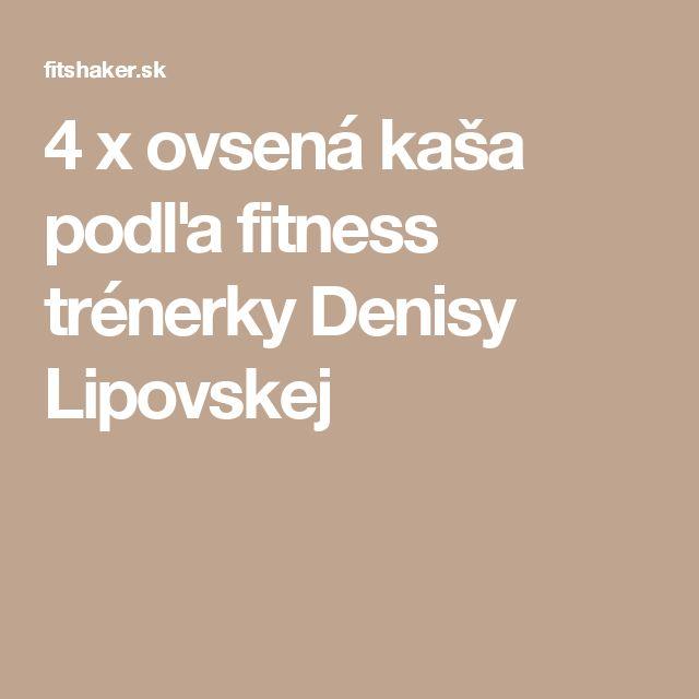 4 x ovsená kaša podľa fitness trénerky Denisy Lipovskej