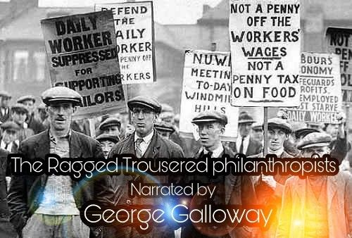George Galloway narrates this fantastic book The Ragged Trousered Philanthropists. Free on audible. Available on iTunes. Available on Amazon