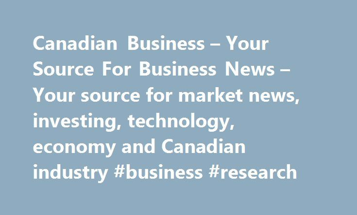 Canadian Business – Your Source For Business News – Your source for market news, investing, technology, economy and Canadian industry #business #research http://business.remmont.com/canadian-business-your-source-for-business-news-your-source-for-market-news-investing-technology-economy-and-canadian-industry-business-research/  #business magazines # How new rules could change Canada's social media marketing landscape How to fire your spouse Nearly every category of consumer electronics shows…