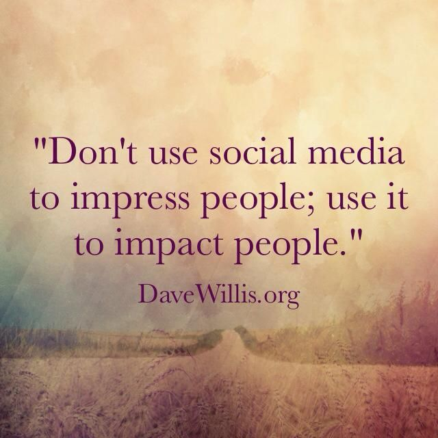 "Inspirational quote - Don't use social media to impress people; use it to impact people"". I wish everyone who has social media can do this."