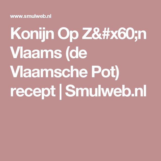 Konijn Op Z`n Vlaams (de Vlaamsche Pot) recept | Smulweb.nl